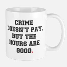 CRIME DOESNT PAY, BUT THE HOURS ARE GOOD! Mug