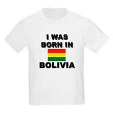 I Was Born In Bolivia Kids T-Shirt