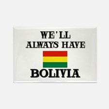 We Will Always Have Bolivia Rectangle Magnet