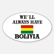 We Will Always Have Bolivia Oval Decal