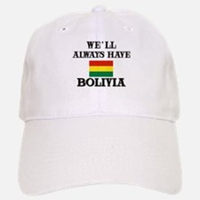 We Will Always Have Bolivia Baseball Baseball Cap