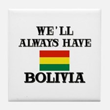 We Will Always Have Bolivia Tile Coaster