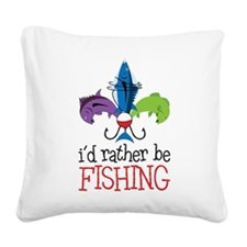 Rather Be Fishing Square Canvas Pillow