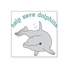 """Help Save Dolphins Square Sticker 3"""" x 3"""""""