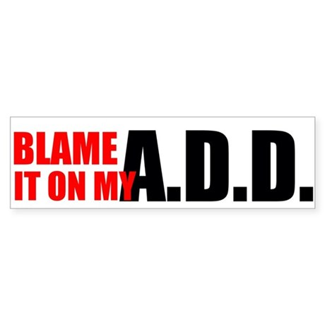 BLAME IT ON MY A.D.D.