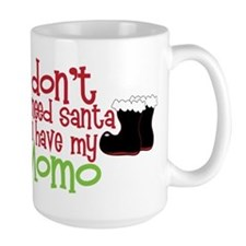 I Dont Need Santa Mug