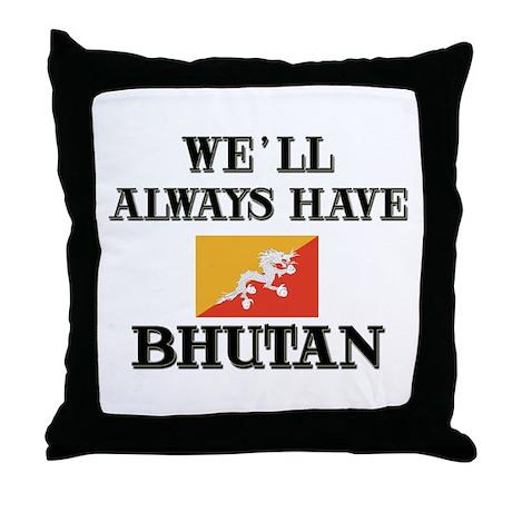 We Will Always Have Bhutan Throw Pillow