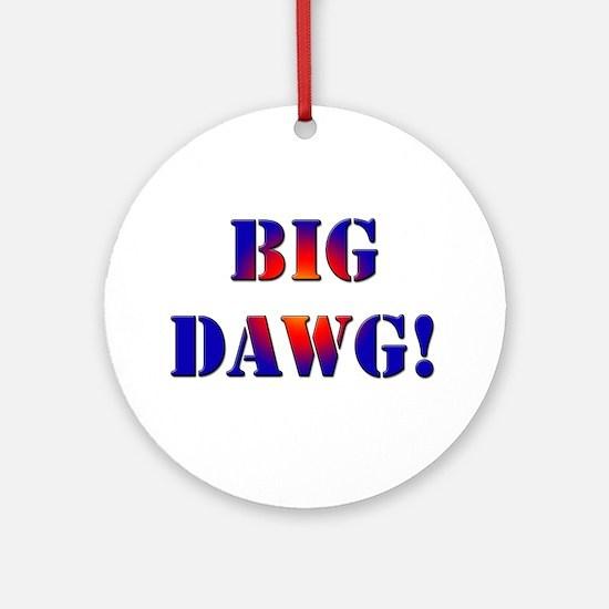 Big Dawg! Ornament (Round)