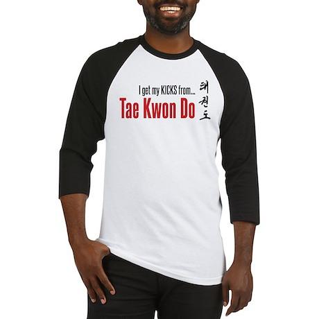 I get my KICKS from Tae Kwon Do Baseball Jersey