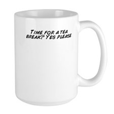 Time for a tea break? Yes please Mugs