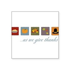 """As We Give Thanks Square Sticker 3"""" x 3"""""""