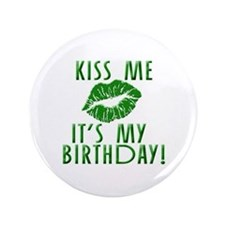 "Green Kiss Me It's My Birthday 3.5"" Button"
