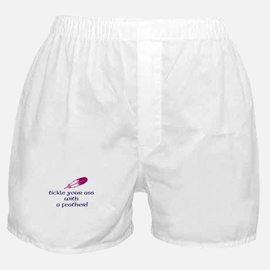 tickle your ass with a feather? Boxer Shorts