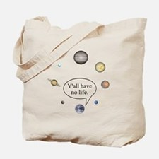Y'all have no life Tote Bag
