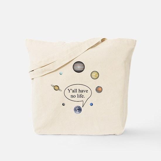 Y'all have no life Tote Bag