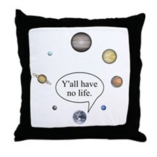 Y'all have no life Throw Pillow