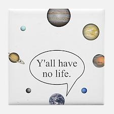 Y'all have no life Tile Coaster