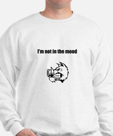 Not in the mood Sweatshirt