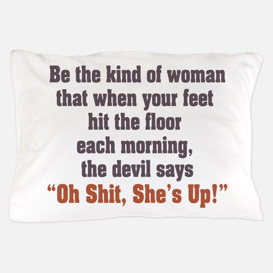 be the kind of woman Pillow Case