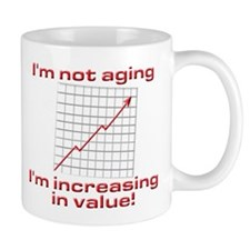 I'm not aging, I'm increasing... Mug