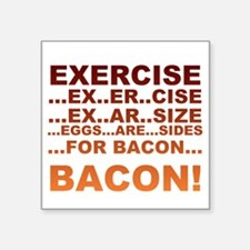 "Exercise bacon Square Sticker 3"" x 3"""