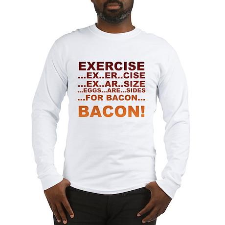 Exercise bacon Long Sleeve T-Shirt