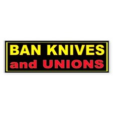 BAN KNIVES AND UNIONS Bumper Sticker