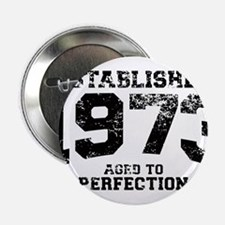 """Established 1973 - Aged to perfection 2.25"""" Button"""