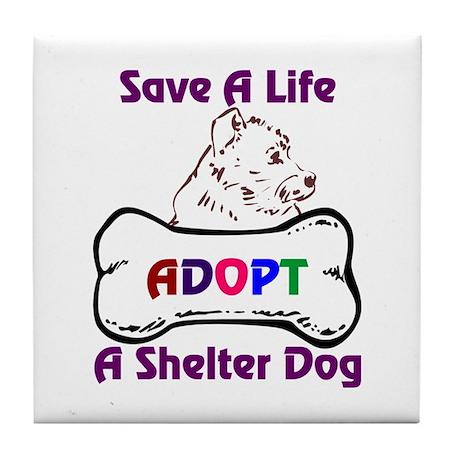 Save A Life Adopt A Shelter Dog Tile Coaster
