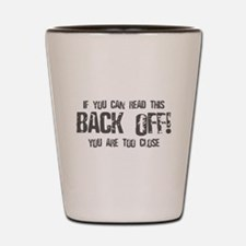 If you can read this back off! Shot Glass