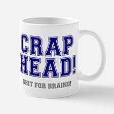CRAP HEAD - SHIT FOR BRAINS! Mug