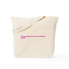 Being fat isn't very flattering. Is it? Tote Bag