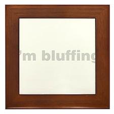 I'm Bluffing Framed Tile