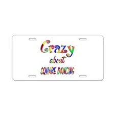 Crazy About Square Dancing Aluminum License Plate