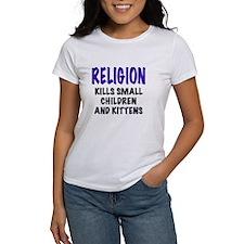 RELIGION KILLS SMALL CHILDREN AND KITTENS Tee