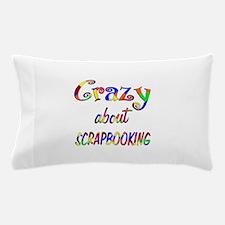 Crazy About Scrapbooking Pillow Case