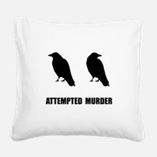 Attempted Murder Of Crows Square Canvas Pillow