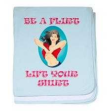 BE A FLIRT, LIFT YOUR SHIRT baby blanket