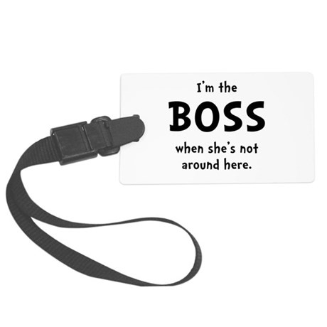 Im The Boss Shes Not Around Large Luggage Tag