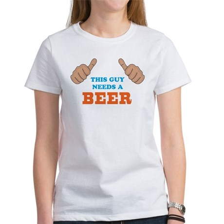 This Guy Needs a Beer Women's T-Shirt