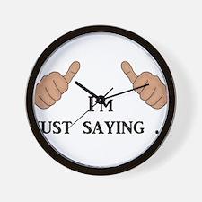 I'm Just Saying ... Wall Clock