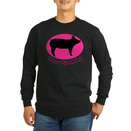 Show Pig Mom Long Sleeve T-Shirt