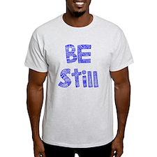 Be Still T-Shirt