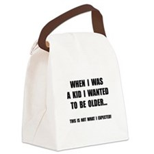 Wanted To Be Older Canvas Lunch Bag