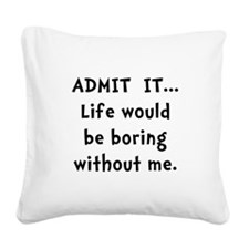 Life Would Be Boring Square Canvas Pillow