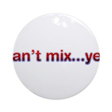 Can't Mix Yet Ornament (Round)