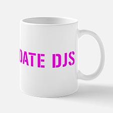 I Only Date DJs Mug