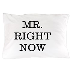 Mr. Right Now Pillow Case