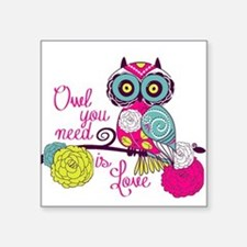 "Owl you need is love Square Sticker 3"" x 3"""