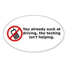 You already suck at driving, the texting isn't hel